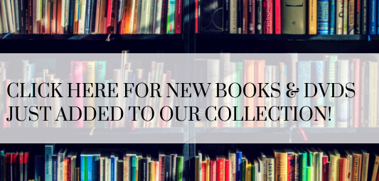 Click here for new books & DVDs just added to our collection!